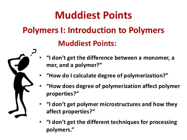 """Muddiest Points Muddiest Points: • """"I don't get the difference between a monomer, a mer, and a polymer?"""" • """"How do I calcu..."""