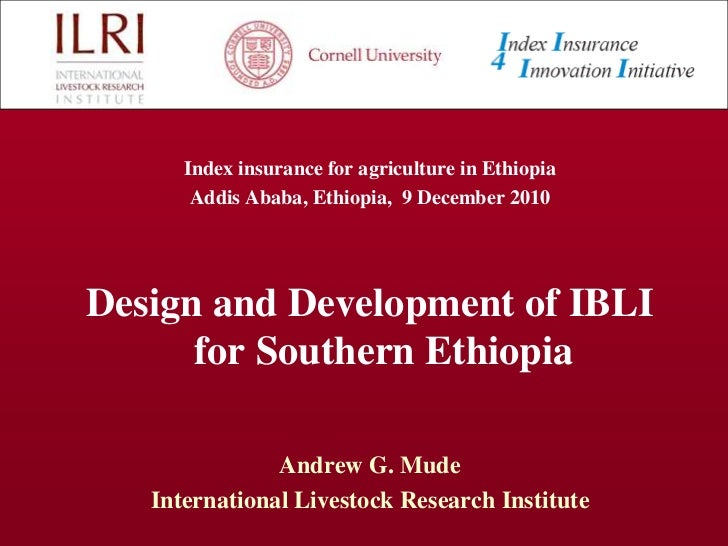 Index insurance for agriculture in Ethiopia <br />Addis Ababa, Ethiopia,  9 December 2010<br />Design and Development of I...