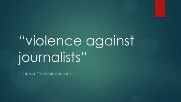 """violence againstjournalists""JOURNALISTS MISSING IN MEXICO"