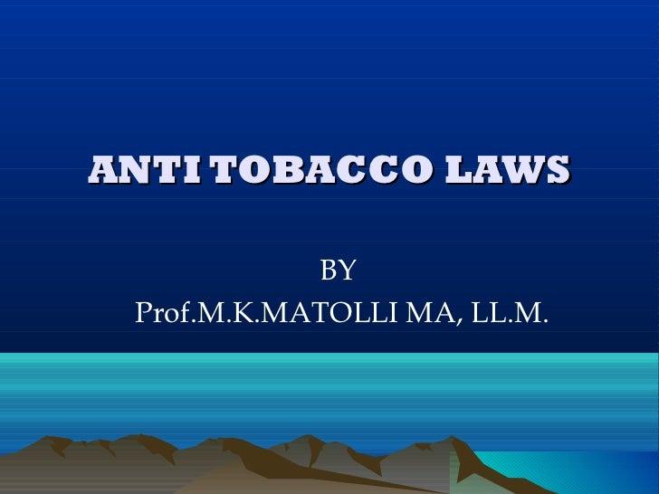 ANTI TOBACCO LAWS            BY Prof.M.K.MATOLLI MA, LL.M.