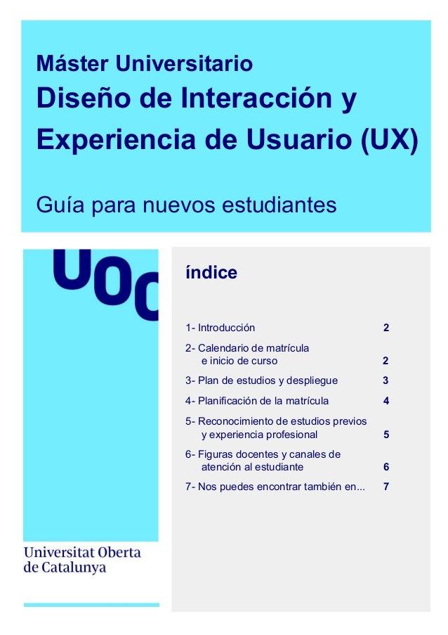 Máster Universitario Diseño de Interacción y Experiencia de Usuario (UX) Guía para nuevos estudiantes índice 1- Introducci...