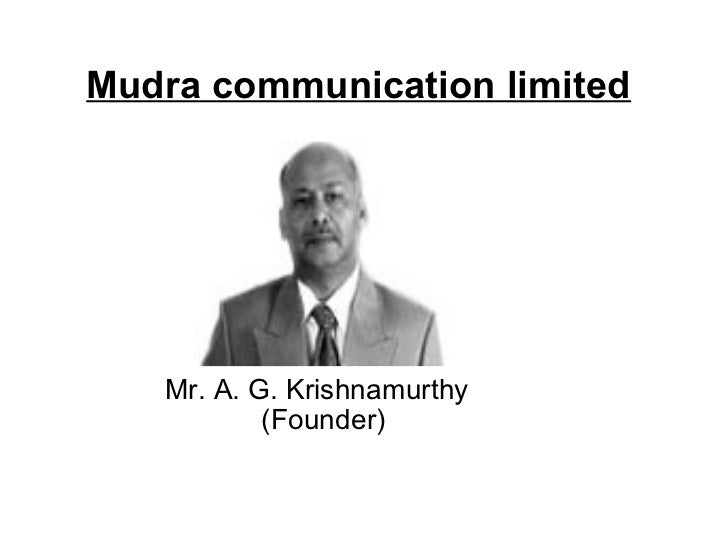 Mudra communication limited   Mr. A. G. Krishnamurthy           (Founder)