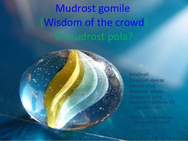 Mudrost gomile (Wisdom of the crowd) ili mudrost pola?  Istraživali: Živanović Aleksa, Ralević Uroš, Ribarović Nikola, Sim...