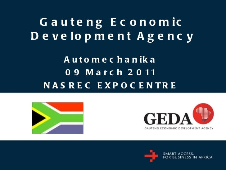 Gauteng Economic Development Agency Automechanika 09 March 2011 NASREC EXPOCENTRE