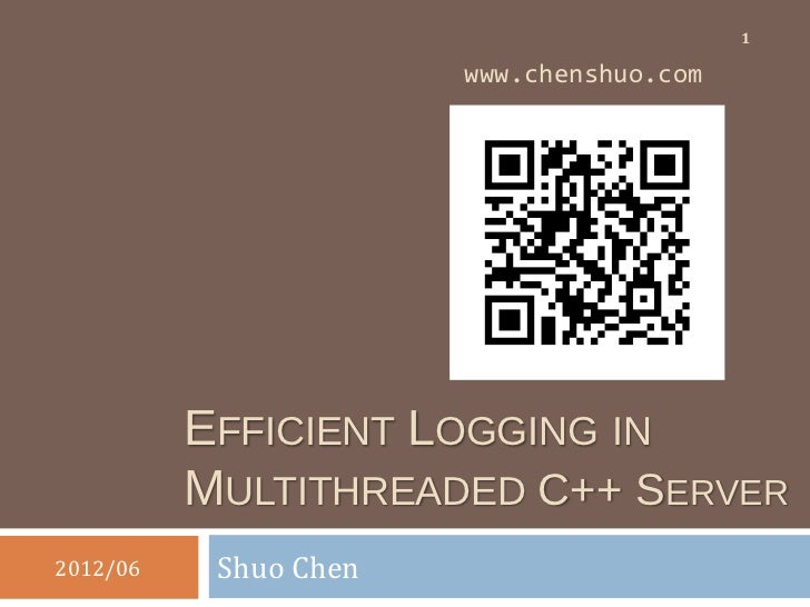 1                       www.chenshuo.com          EFFICIENT LOGGING IN          MULTITHREADED C++ SERVER2012/06    Shuo Chen
