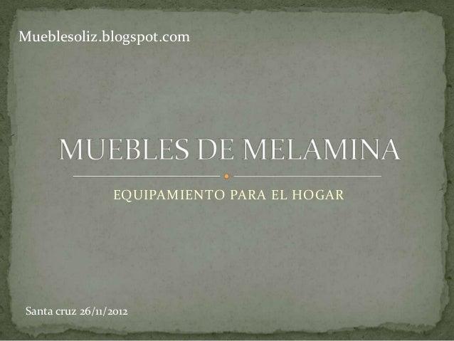 Mueblesoliz.blogspot.com                 EQUIPAMIENTO PARA EL HOGARSanta cruz 26/11/2012