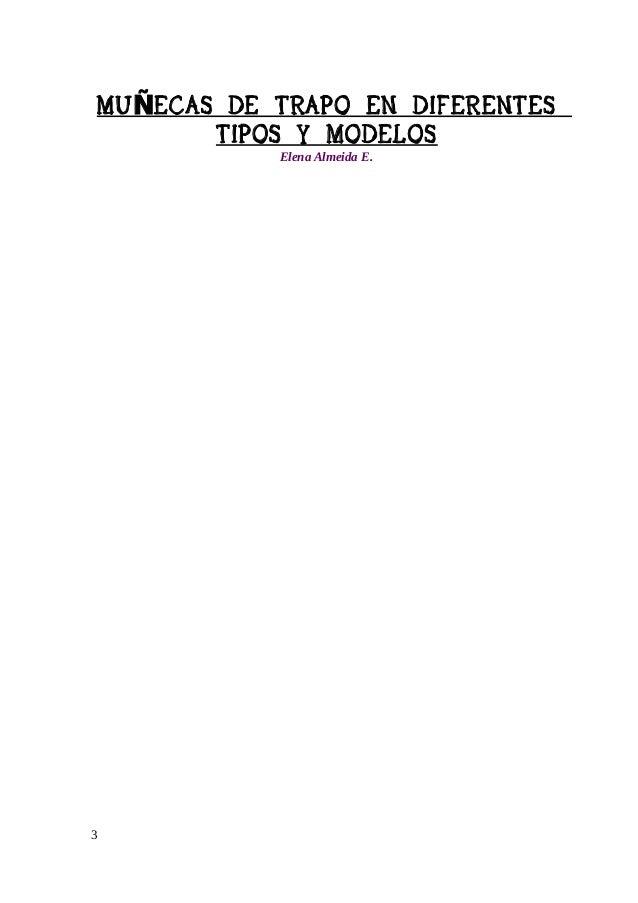 MU ÑECAS DE TRAPO EN DIFERENTES TIPOS Y MODELOS Elena Almeida E. MUÑECAS DE PORCELANA A finales del siglo XIX, asistimos e...