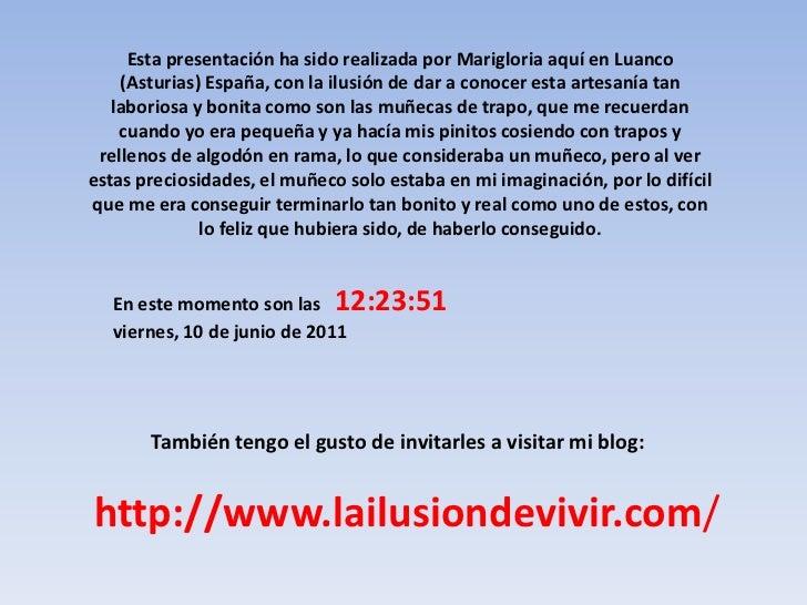 Esta presentación ha sido realizada por Marigloria aquí en Luanco (Asturias) España, con la ilusión de dar a conocer esta ...