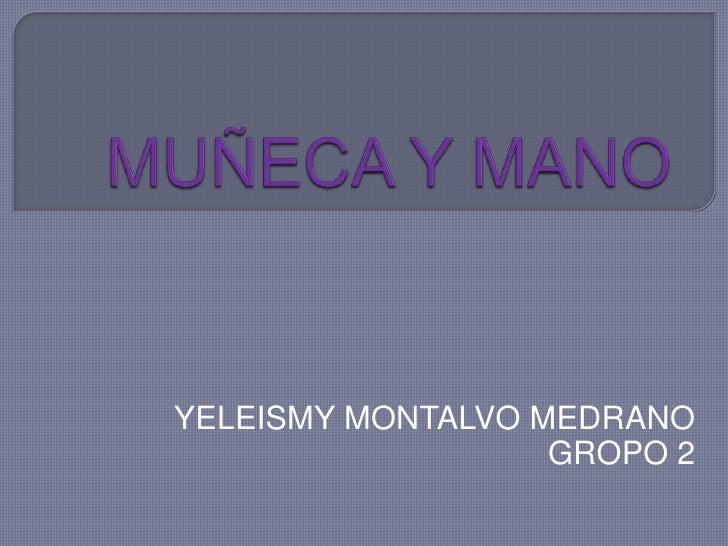 YELEISMY MONTALVO MEDRANO                   GROPO 2