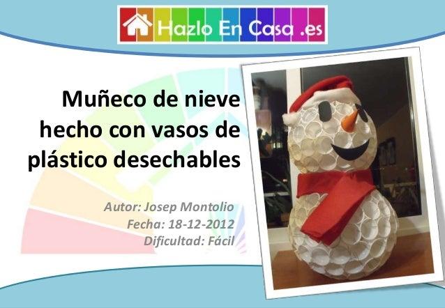 Muñeco de nieve hecho con vasos deplástico desechables       Autor: Josep Montolio          Fecha: 18-12-2012             ...
