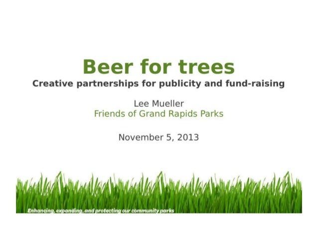"""Beer for Trees: Publicity and Fundraising"" by Lee Mueller, Program Manager, Friends of Grand Rapids Parks"