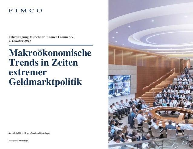 Makroökonomische Trends in Zeiten extremer Geldmarktpolitik 4. Oktober 2016 Jahrestagung Münchner Finance Forum e.V. Aussc...