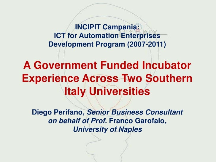 INCIPIT Campania:      ICT for Automation Enterprises     Development Program (2007-2011)A Government Funded IncubatorExpe...
