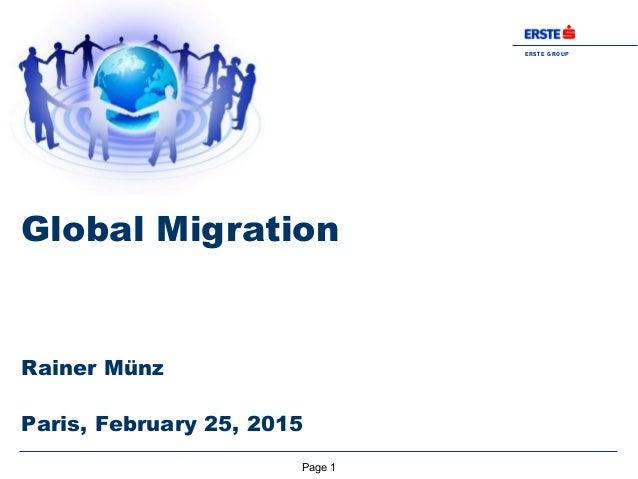 Page 1 ERSTE GROUP BANK AG Rainer Münz Paris, February 25, 2015 Global Migration