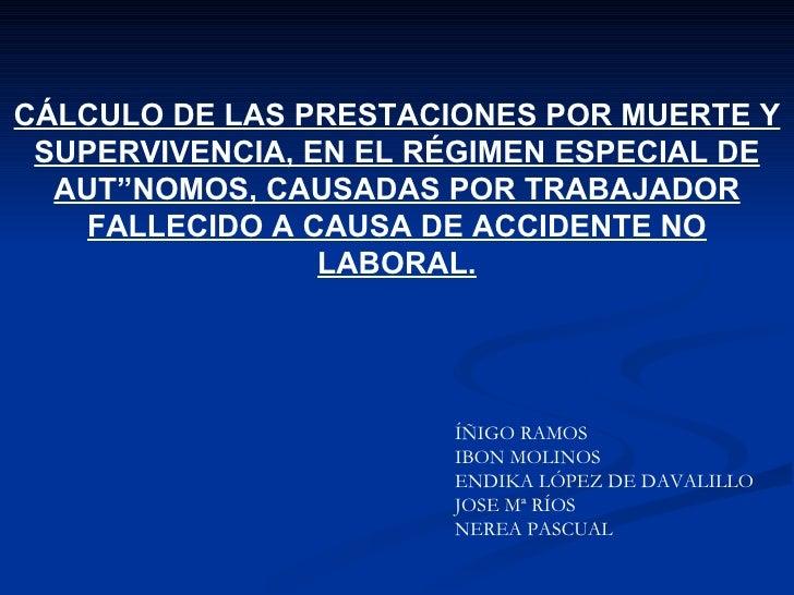 CÁLCULO DE LAS PRESTACIONES POR MUERTE Y SUPERVIVENCIA, EN EL RÉGIMEN ESPECIAL DE AUTÓNOMOS, CAUSADAS POR TRABAJADOR FALLE...