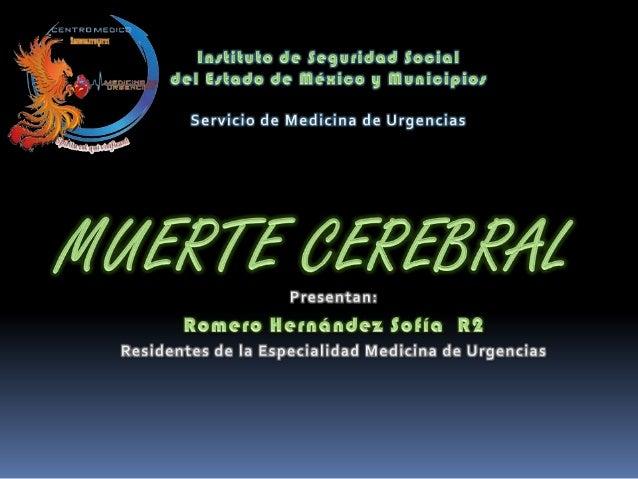 Conocer la definición de Muerte Cerebral en MéxicoIdentificar las causas irreversibles de MuerteEncefálicaConocer las fase...