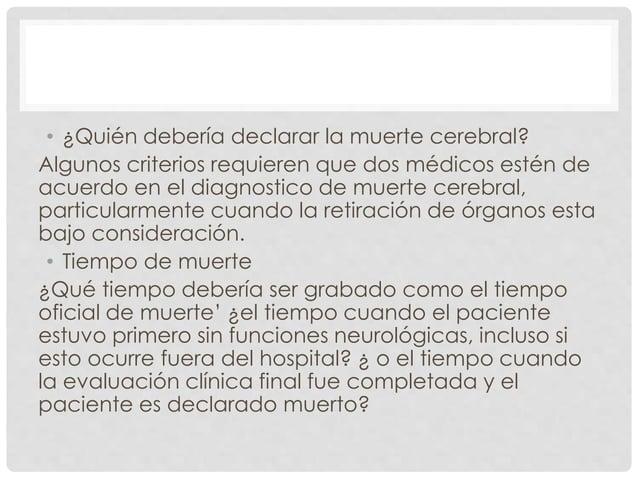 • ¿Quién debería declarar la muerte cerebral?  Algunos criterios requieren que dos médicos estén de  acuerdo en el diagnos...