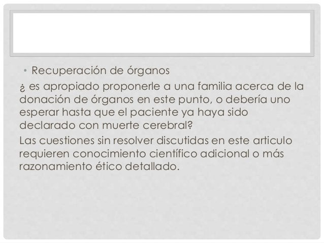• Recuperación de órganos  ¿ es apropiado proponerle a una familia acerca de la  donación de órganos en este punto, o debe...