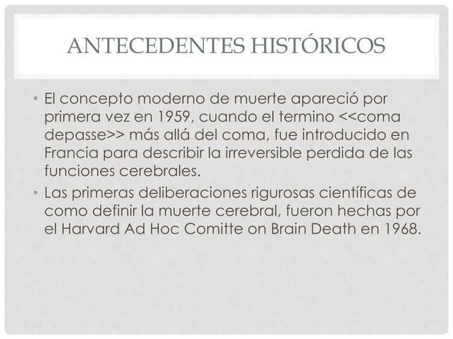 ANTECEDENTES HISTÓRICOS  • El concepto moderno de muerte apareció por  primera vez en 1959, cuando el termino <<coma  depa...