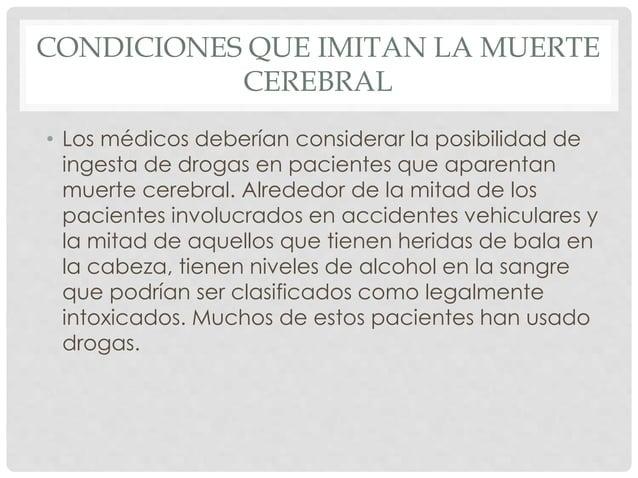 CONDICIONES QUE IMITAN LA MUERTE  CEREBRAL  • Los médicos deberían considerar la posibilidad de  ingesta de drogas en paci...
