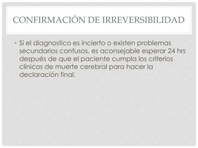 CONFIRMACIÓN DE IRREVERSIBILIDAD  • Si el diagnostico es incierto o existen problemas  secundarios confusos, es aconsejabl...