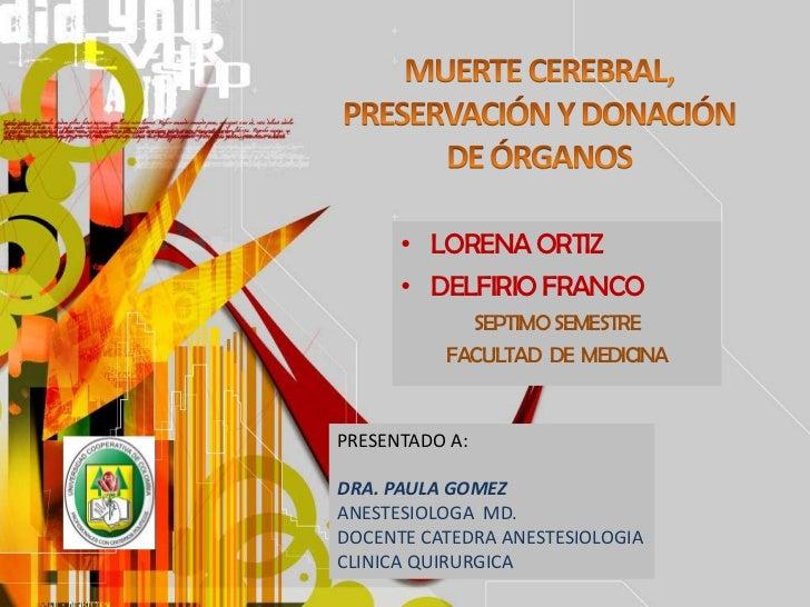• LORENA ORTIZ      • DELFIRIO FRANCO            SEPTIMO SEMESTRE          FACULTAD DE MEDICINAPRESENTADO A:DRA. PAULA GOM...