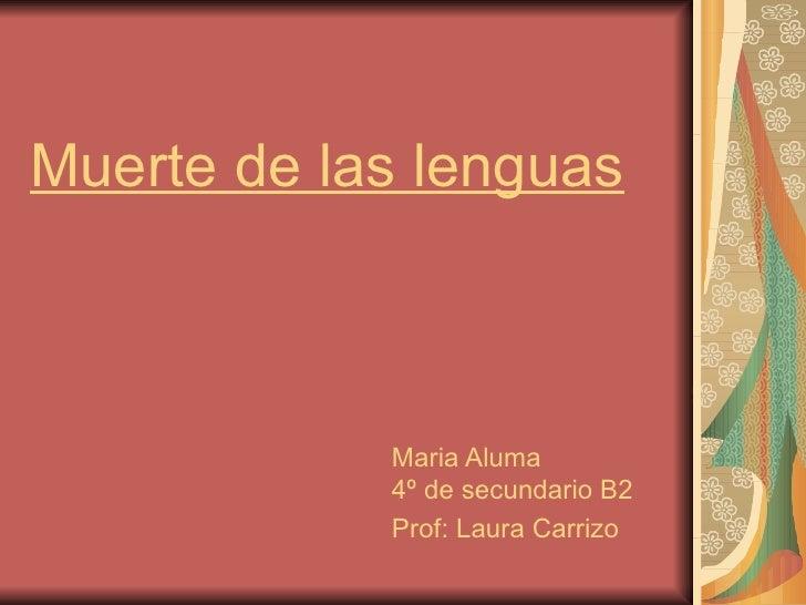 Muerte de las lenguas            Maria Aluma            4º de secundario B2            Prof: Laura Carrizo
