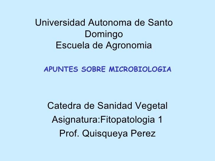 Universidad Autonoma de Santo Domingo Escuela de Agronomia Catedra de Sanidad Vegetal Asignatura:Fitopatologia 1 Prof. Qui...