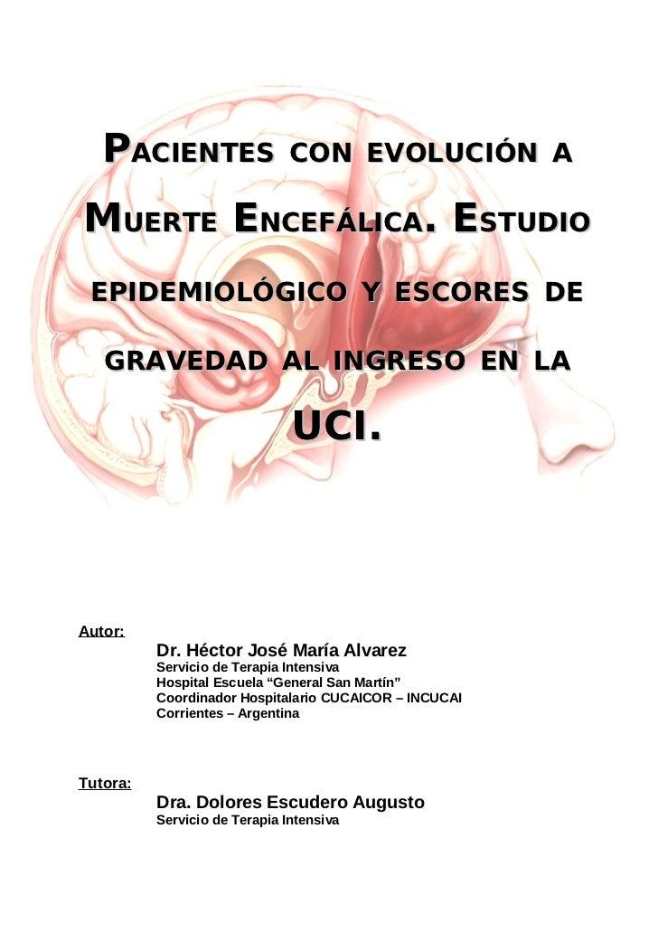 PACIENTES                  CON EVOLUCIÓN A  MUERTE ENCEFÁLICA. ESTUDIO  EPIDEMIOLÓGICO Y ESCORES DE     GRAVEDAD AL INGRES...