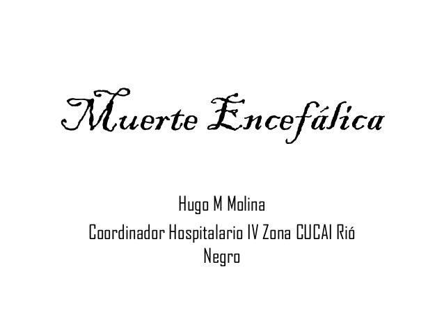 Muerte Encefálica  Hugo M Molina  Coordinador Hospitalario IV Zona CUCAI Rió  Negro