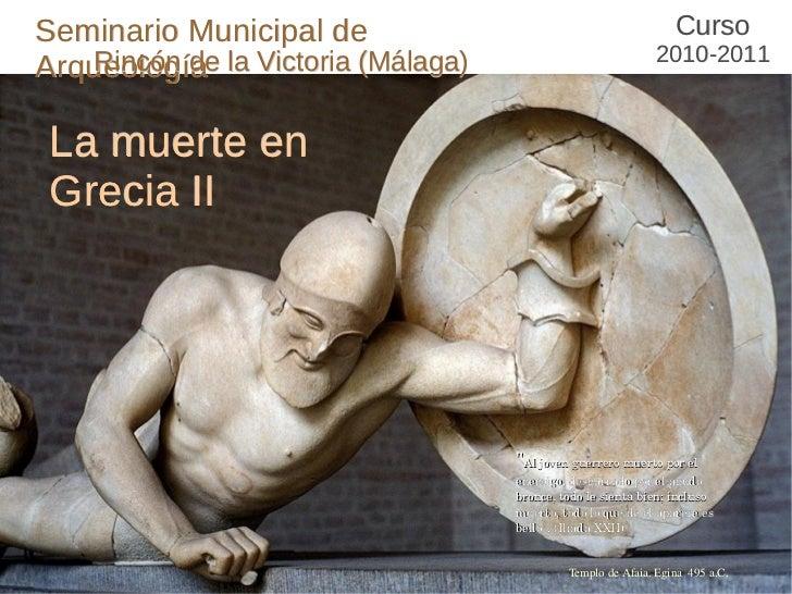 La muerte en Grecia II Curso  2010-2011 Seminario Municipal de Arqueología Rincón de la Victoria (Málaga) Templo de Afaia....