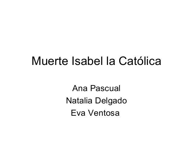Muerte Isabel la Católica       Ana Pascual      Natalia Delgado       Eva Ventosa