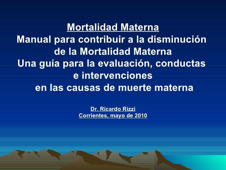 Mortalidad Materna Manual para contribuir a la disminución  de la Mortalidad Materna Una guía para la evaluación, conducta...