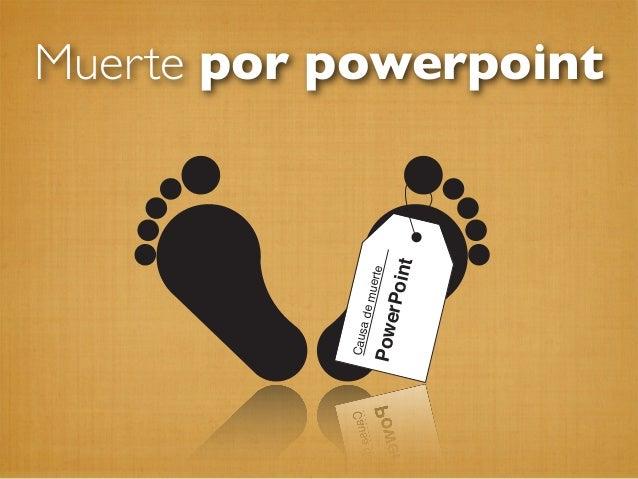 Muerte por powerpoint Causademuerte PowerPoint