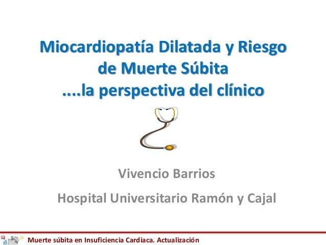 Muerte súbita en Insuficiencia Cardiaca. Actualización Miocardiopatía Dilatada y Riesgo de Muerte Súbita ....la perspectiv...