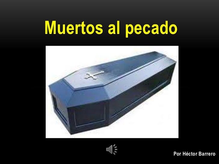 Muertos al pecado                Por Héctor Barrero