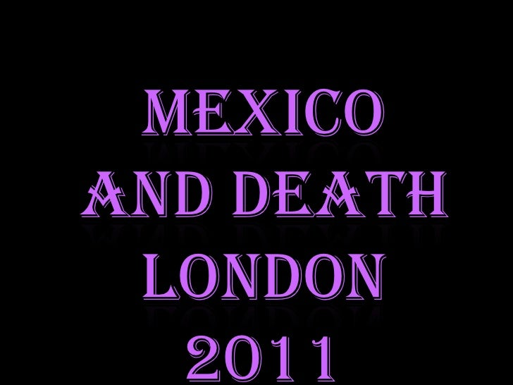Mexicoand death London 2011<br />