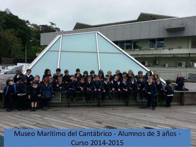 Museo Marítimo del Cantábrico - Alumnos de 3 años - Curso 2014-2015