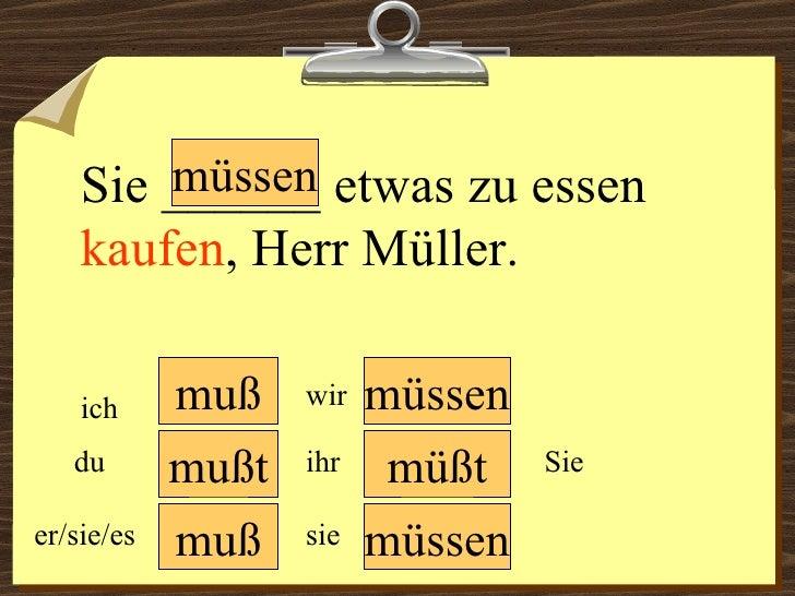 muß muß müssen müssen wir du er/sie/es ich ihr sie müssen Sie Sie ______ etwas zu essen  kaufen , Herr Müller.  mußt müßt
