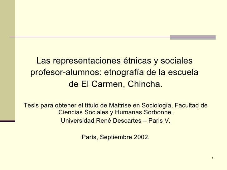 Las representaciones étnicas y sociales  profesor-alumnos: etnografía de la escuela  de El Carmen, Chincha. Tesis para obt...