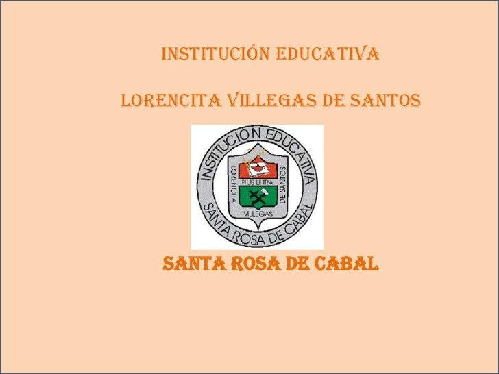 Institución EducativaLorencita Villegas de Santos   Santa Rosa de Cabal