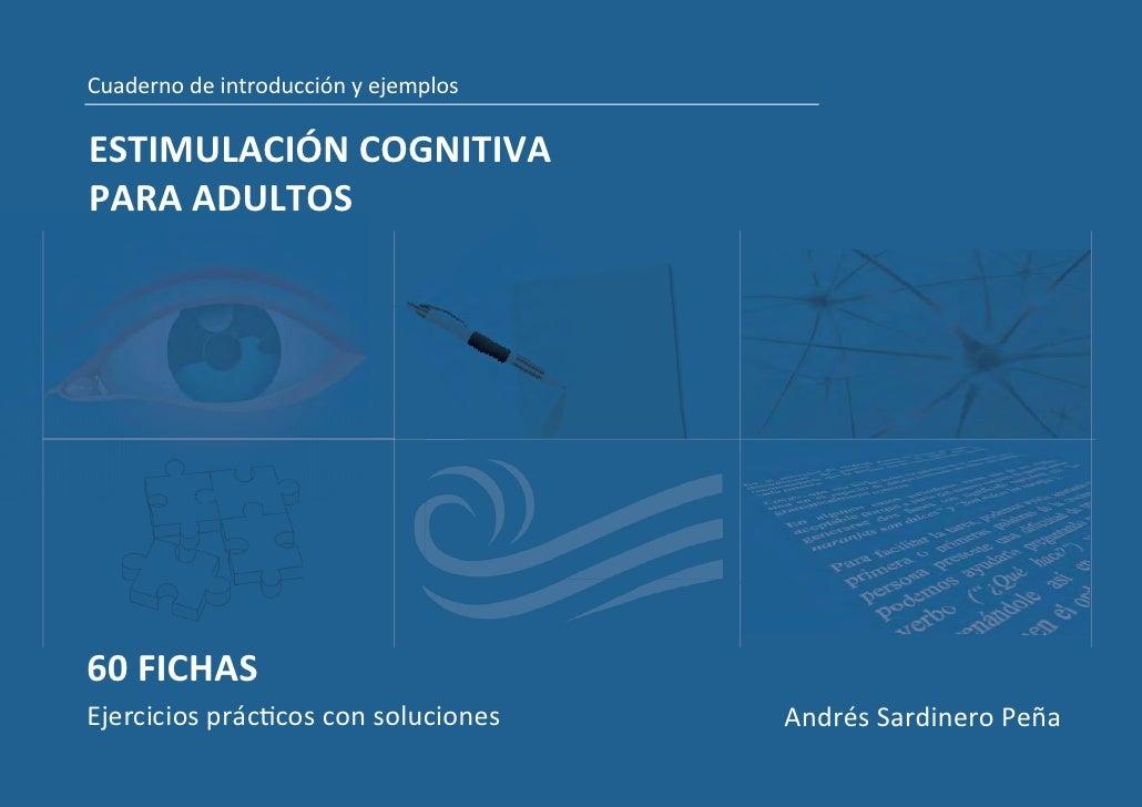 Cuaderno de introducción y ejemplosESTIMULACIÓN COGNITIVAPARA ADULTOS60 FICHASEjercicios prác cos con soluciones    Andrés...