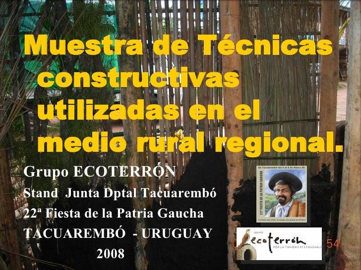 Muestra de Técnicas constructivas utilizadas en el medio rural regional. Grupo ECOTERRÓN Stand  Junta Dptal Tacuarembó 22ª...