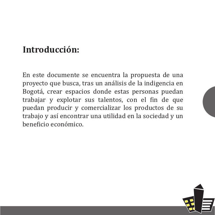 Introducción:En este documente se encuentra la propuesta de unaproyecto que busca, tras un análisis de la indigencia enBog...