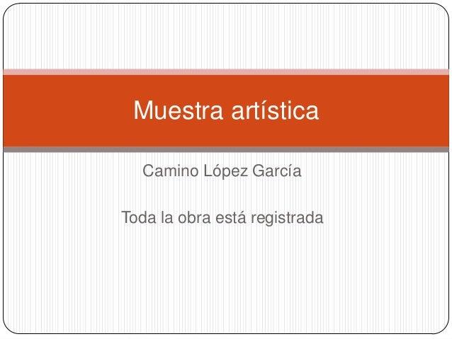 Camino López GarcíaToda la obra está registradaMuestra artística