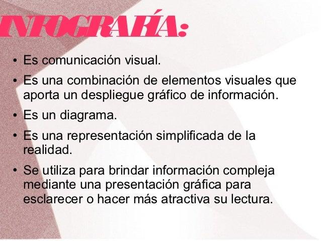 INFOGR ÍA:      AF●   Es comunicación visual.●   Es una combinación de elementos visuales que    aporta un despliegue gráf...