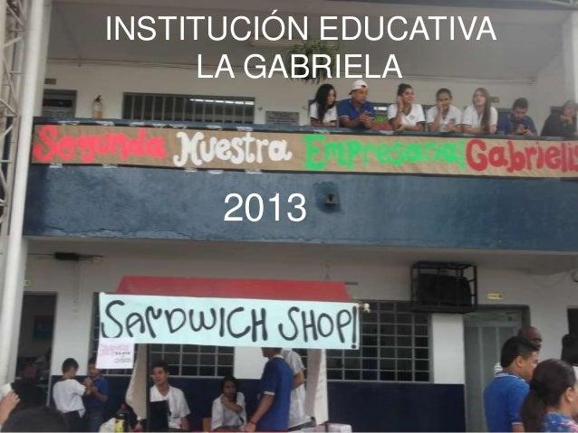 INSTITUCIÓN EDUCATIVA LA GABRIELA 2013