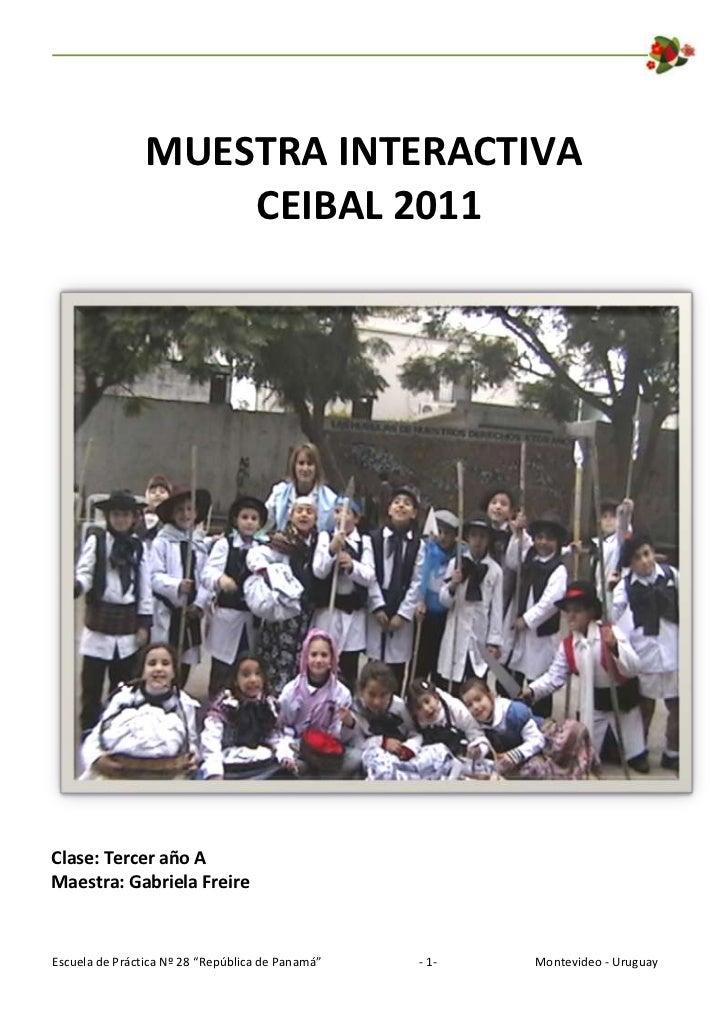 "MUESTRA INTERACTIVA                    CEIBAL 2011Clase: Tercer año AMaestra: Gabriela FreireEscuela de Práctica Nº 28 ""Re..."