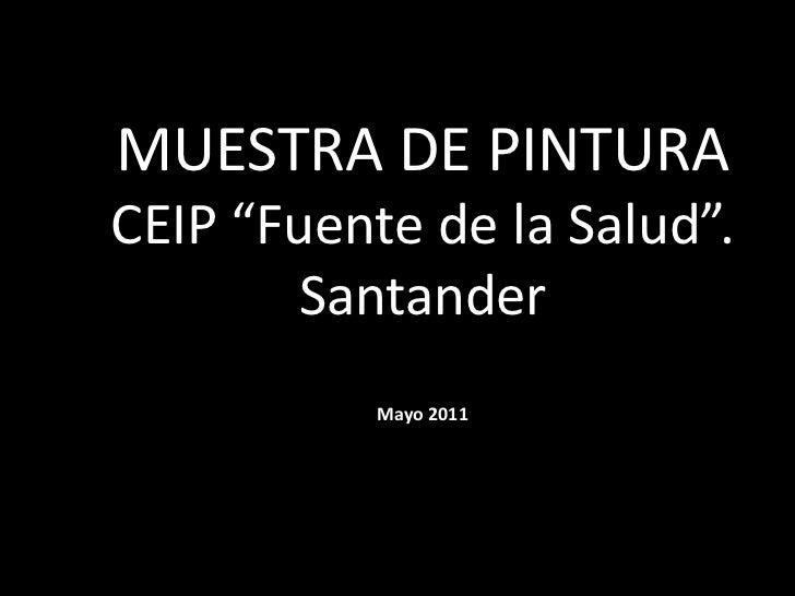 """MUESTRA DE PINTURA <br />CEIP """"Fuente de la Salud"""". Santander<br />Mayo 2011<br />"""