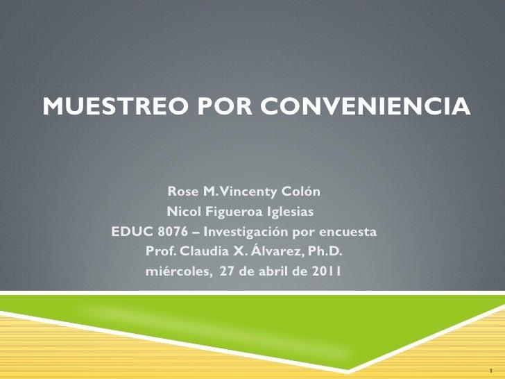 MUESTREO POR CONVENIENCIA          Rose M.Vincenty Colón          Nicol Figueroa Iglesias    EDUC 8076 – Investigación por...